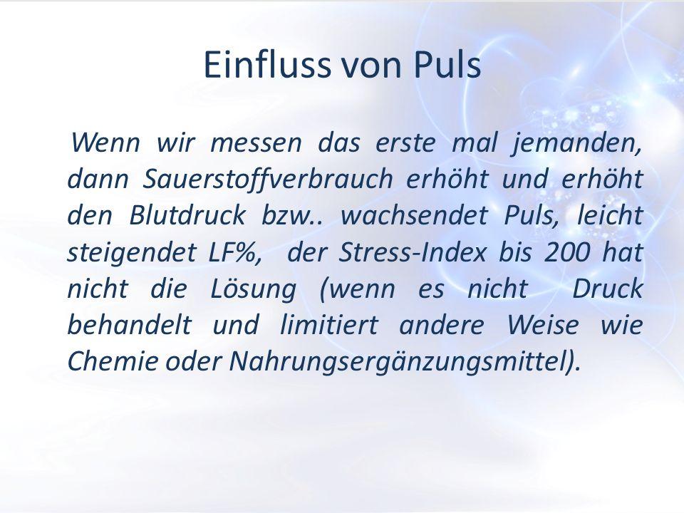 Wenn wir messen das erste mal jemanden, dann Sauerstoffverbrauch erhöht und erhöht den Blutdruck bzw.. wachsendet Puls, leicht steigendet LF%, der Str