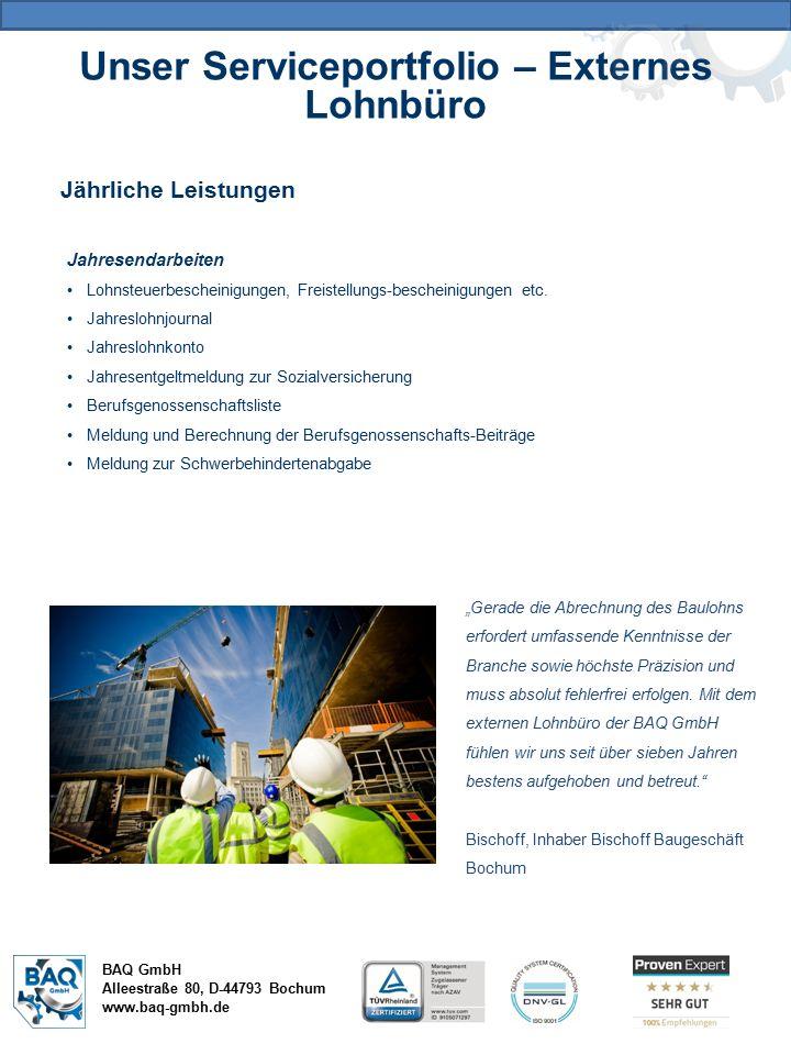 Unser Serviceportfolio – Externes Lohnbüro BAQ GmbH Alleestraße 80, D-44793 Bochum www.baq-gmbh.de Jährliche Leistungen Jahresendarbeiten Lohnsteuerbescheinigungen, Freistellungs-bescheinigungen etc.