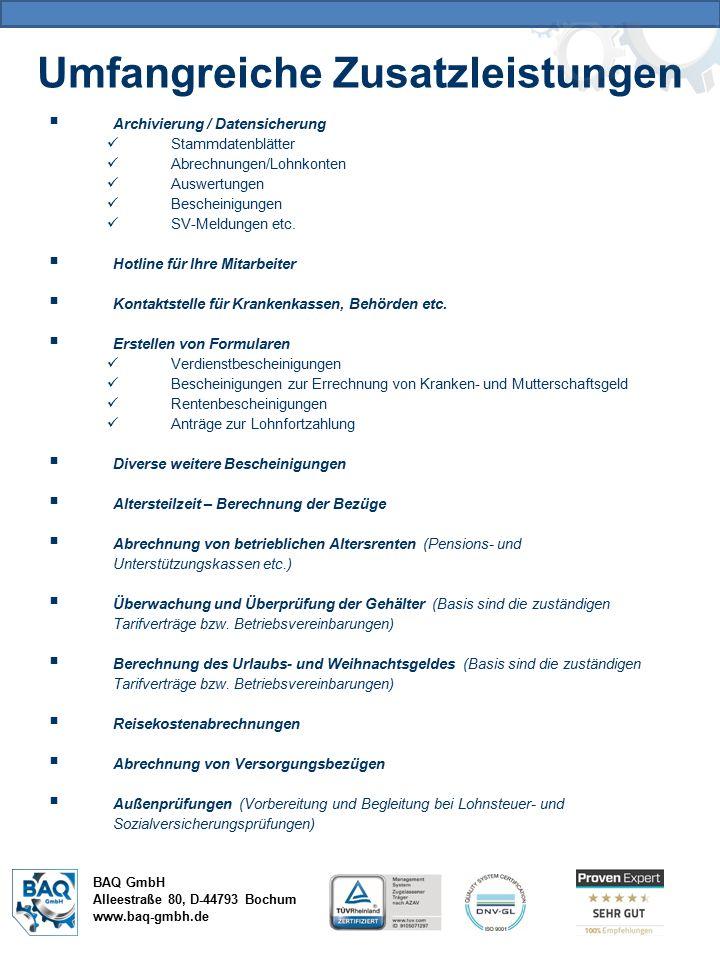 Umfangreiche Zusatzleistungen BAQ GmbH Alleestraße 80, D-44793 Bochum www.baq-gmbh.de  Archivierung / Datensicherung Stammdatenblätter Abrechnungen/Lohnkonten Auswertungen Bescheinigungen SV-Meldungen etc.