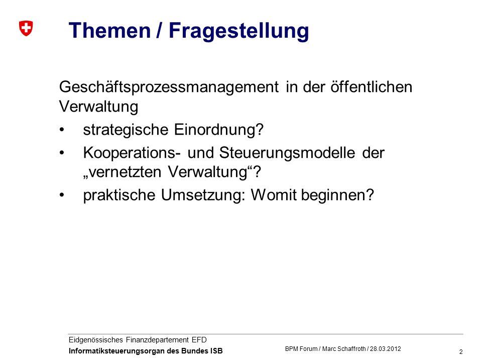 2 Eidgenössisches Finanzdepartement EFD Informatiksteuerungsorgan des Bundes ISB Themen / Fragestellung Geschäftsprozessmanagement in der öffentlichen Verwaltung strategische Einordnung.