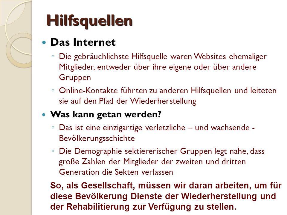 Hilfsquellen Das Internet ◦ Die gebräuchlichste Hilfsquelle waren Websites ehemaliger Mitglieder, entweder über ihre eigene oder über andere Gruppen ◦ Online-Kontakte führten zu anderen Hilfsquellen und leiteten sie auf den Pfad der Wiederherstellung Was kann getan werden.