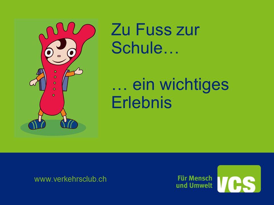 www.verkehrsclub.ch Zu Fuss zur Schule… … ein wichtiges Erlebnis