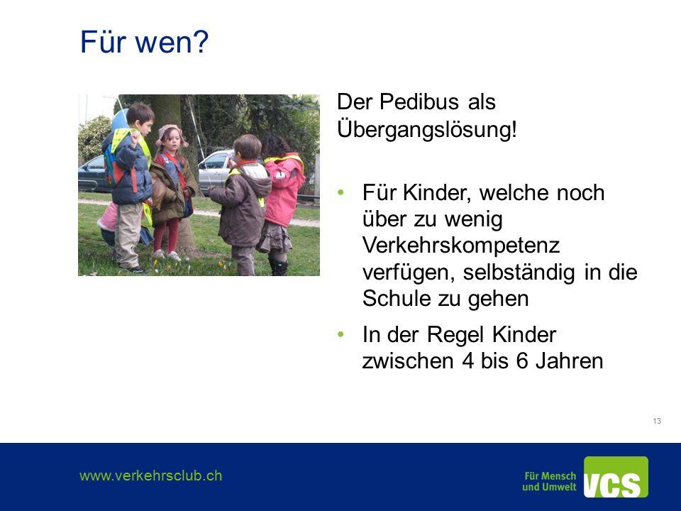 www.verkehrsclub.ch 13 Für wen. Der Pedibus als Übergangslösung.