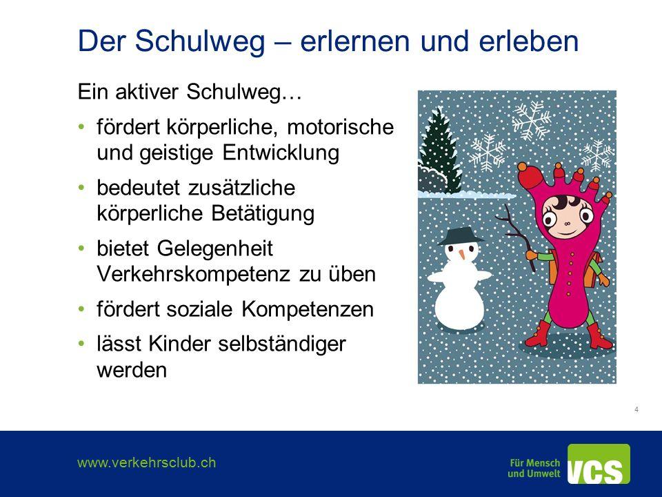 www.verkehrsclub.ch 5 Eltern als Vorbilder sicheren Schulweg wählen üben und begleiten gemeinsam mit Schulkameraden genügend Zeit für den Schulweg einplanen Sichtbarkeit