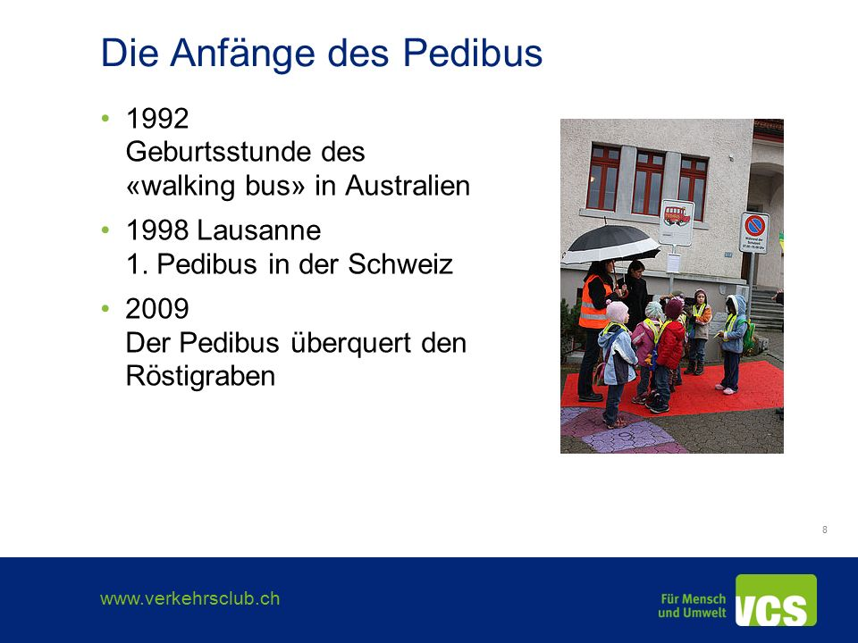 www.verkehrsclub.ch 8 Die Anfänge des Pedibus 1992 Geburtsstunde des «walking bus» in Australien 1998 Lausanne 1.