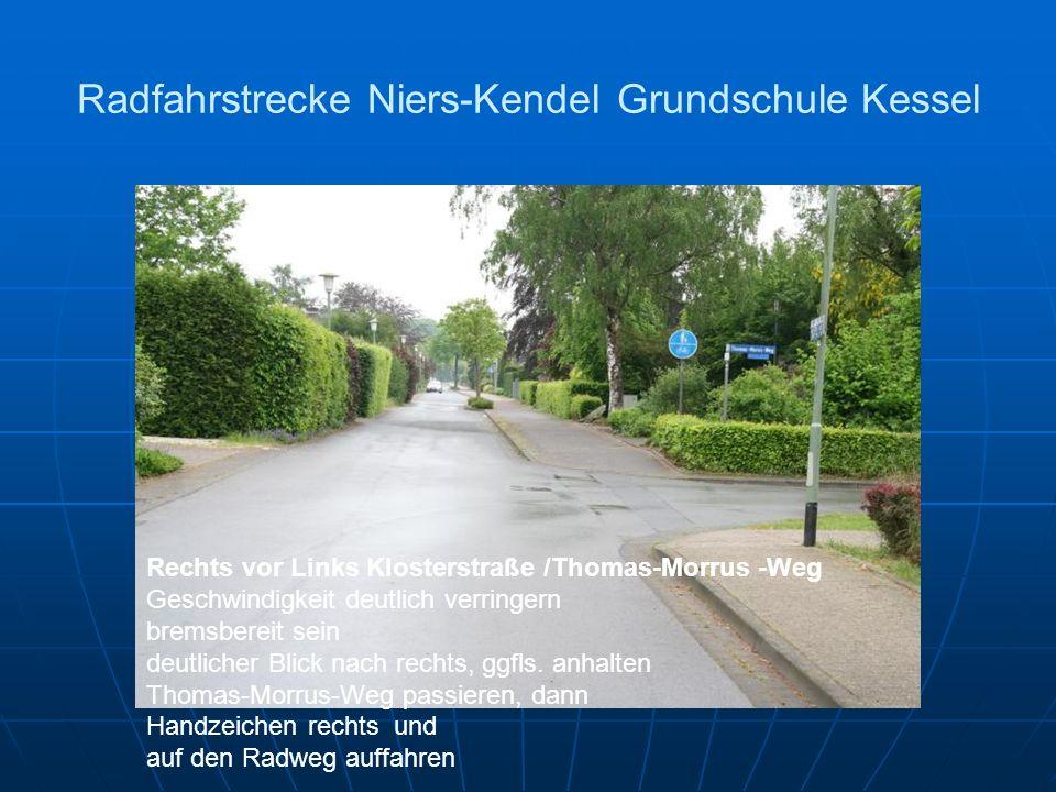 Radfahrstrecke Niers-Kendel Grundschule Kessel Rechts vor Links Klosterstraße /Thomas-Morrus -Weg Geschwindigkeit deutlich verringern bremsbereit sein deutlicher Blick nach rechts, ggfls.