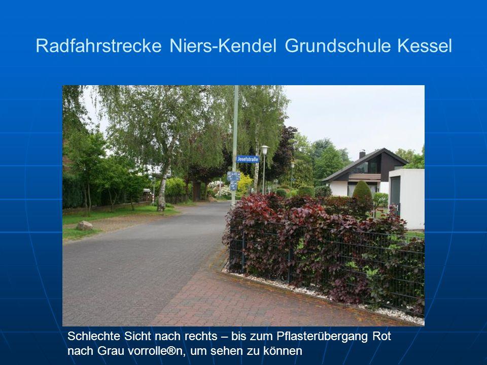 Radfahrstrecke Niers-Kendel Grundschule Kessel Schlechte Sicht nach rechts – bis zum Pflasterübergang Rot nach Grau vorrolle®n, um sehen zu können