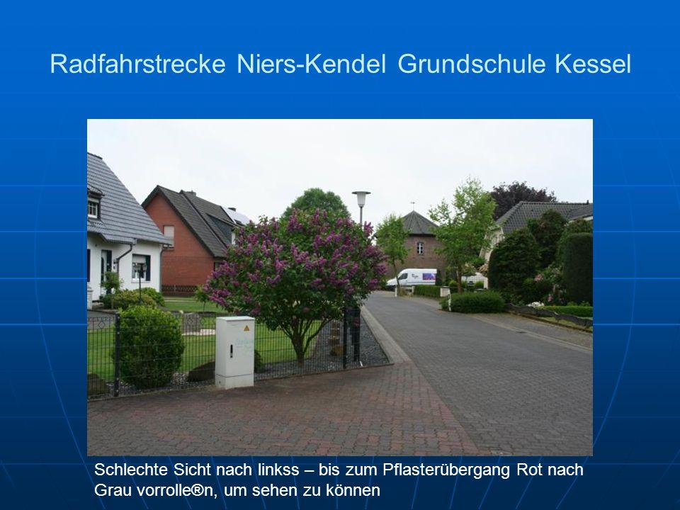 Radfahrstrecke Niers-Kendel Grundschule Kessel Schlechte Sicht nach linkss – bis zum Pflasterübergang Rot nach Grau vorrolle®n, um sehen zu können