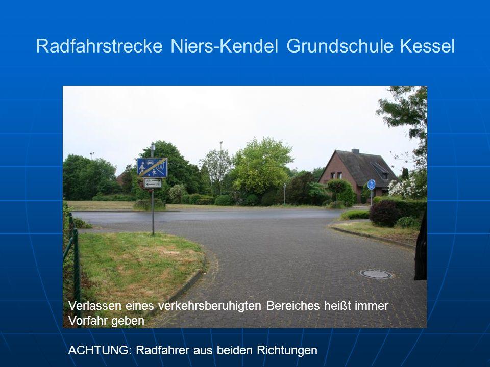 Radfahrstrecke Niers-Kendel Grundschule Kessel Verlassen eines verkehrsberuhigten Bereiches heißt immer Vorfahr geben ACHTUNG: Radfahrer aus beiden Richtungen