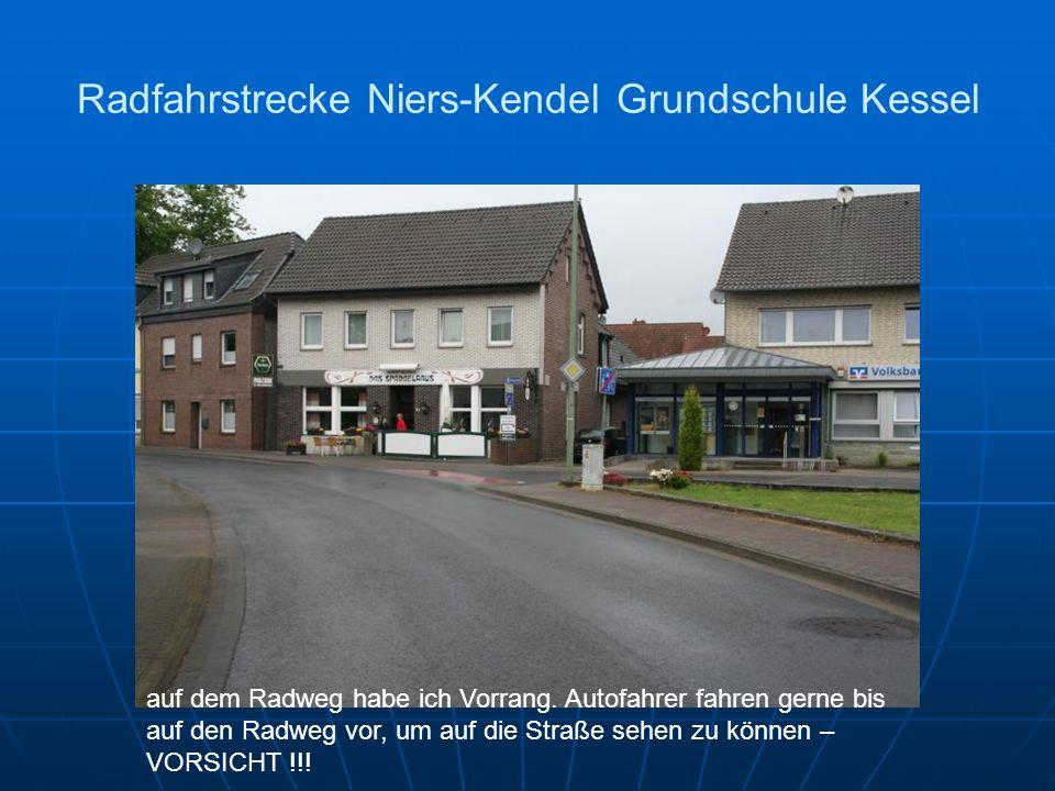 Radfahrstrecke Niers-Kendel Grundschule Kessel auf dem Radweg habe ich Vorrang. Autofahrer fahren gerne bis auf den Radweg vor, um auf die Straße sehe