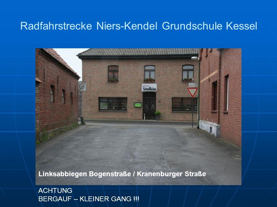 Radfahrstrecke Niers-Kendel Grundschule Kessel Linksabbiegen Bogenstraße / Kranenburger Straße ACHTUNG BERGAUF – KLEINER GANG !!!