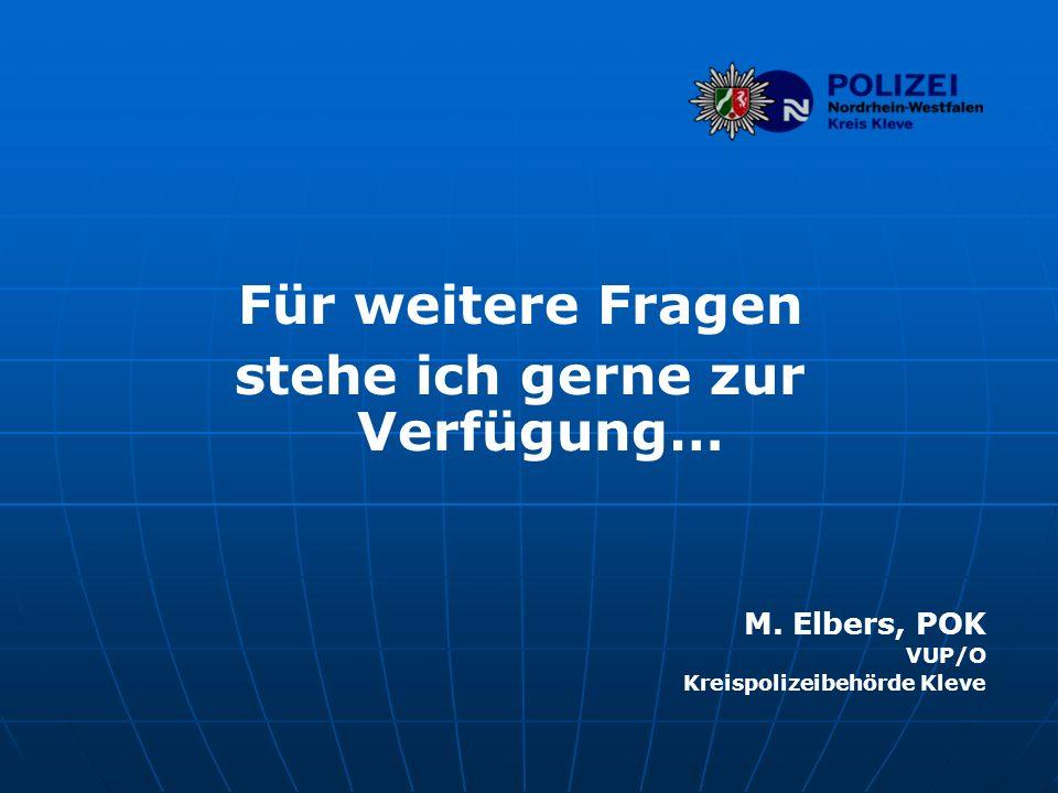 Für weitere Fragen stehe ich gerne zur Verfügung… M. Elbers, POK VUP/O Kreispolizeibehörde Kleve