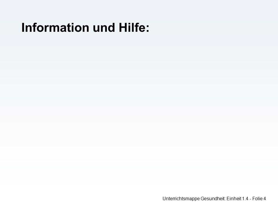 Information und Hilfe: Unterrichtsmappe Gesundheit: Einheit 1.4 - Folie 4