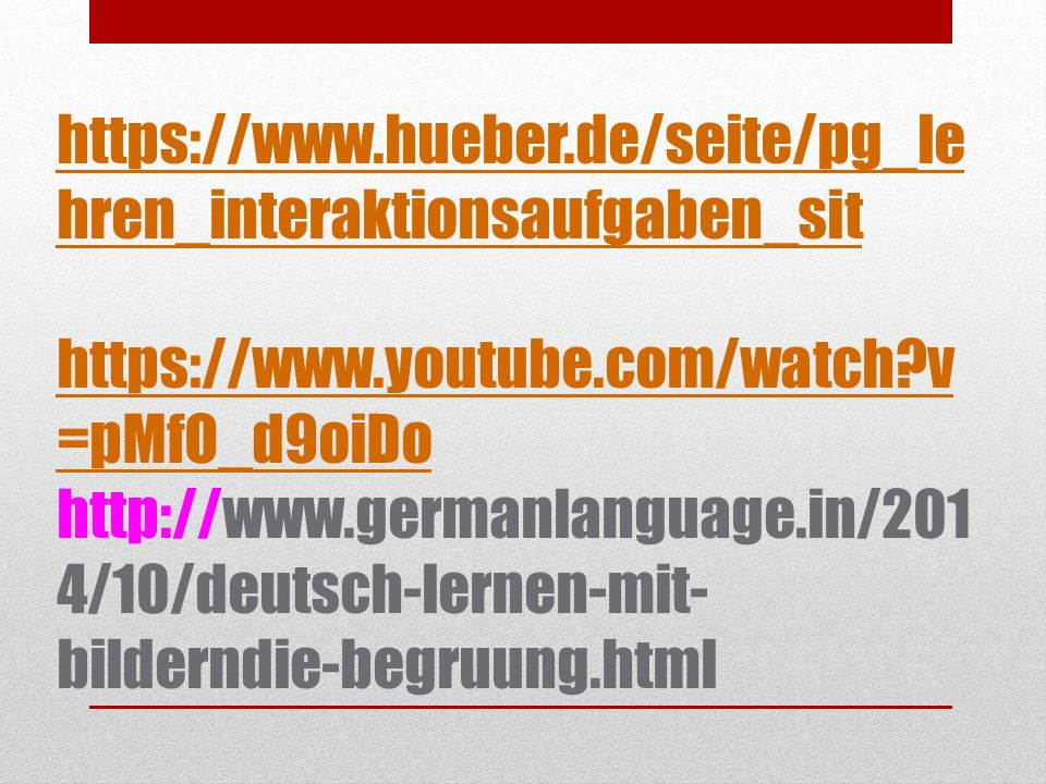 https://www.hueber.de/seite/pg_le hren_interaktionsaufgaben_sit https://www.youtube.com/watch?v =pMfO_d9oiDo https://www.hueber.de/seite/pg_le hren_interaktionsaufgaben_sit https://www.youtube.com/watch?v =pMfO_d9oiDo http://www.germanlanguage.in/201 4/10/deutsch-lernen-mit- bilderndie-begruung.html