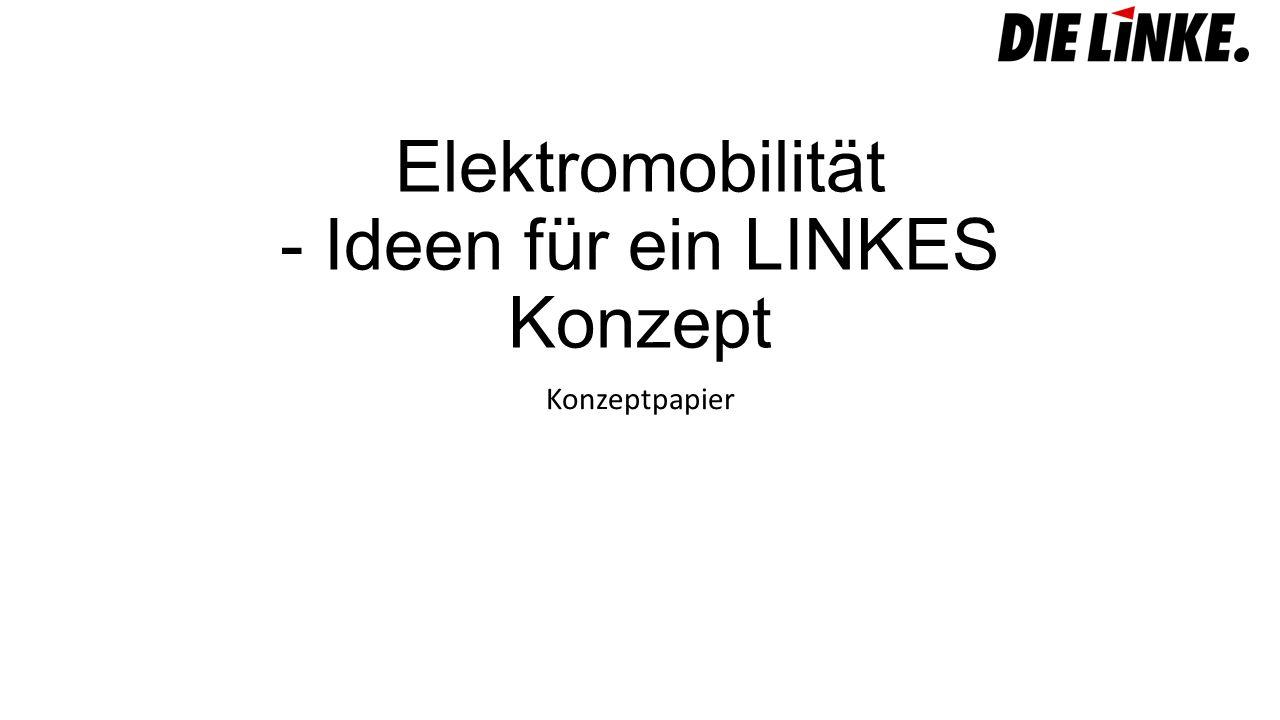 Elektromobilität - Ideen für ein LINKES Konzept Konzeptpapier