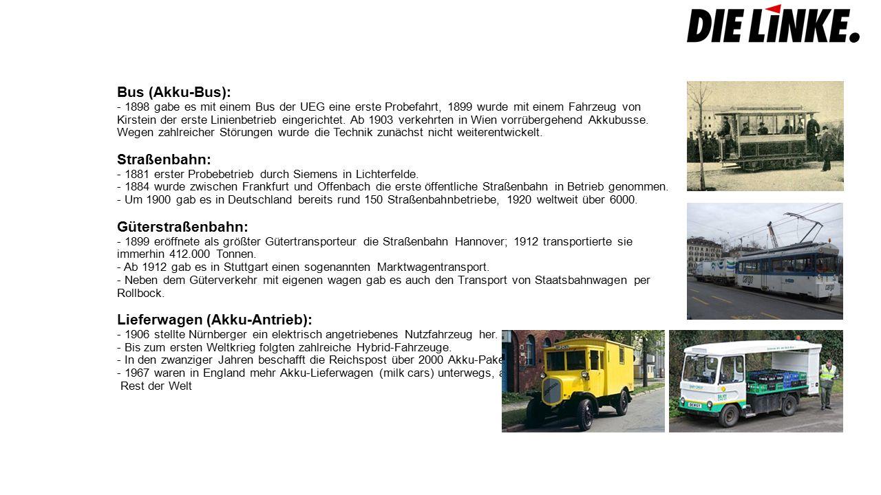 Bus (Akku-Bus): - 1898 gabe es mit einem Bus der UEG eine erste Probefahrt, 1899 wurde mit einem Fahrzeug von Kirstein der erste Linienbetrieb eingerichtet.