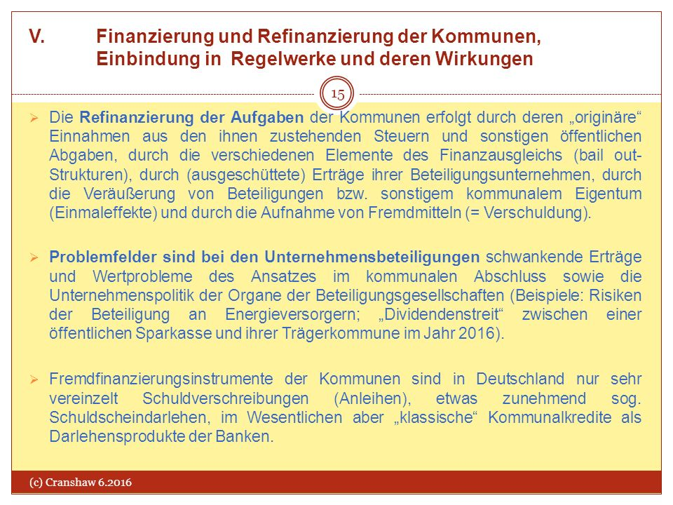 V. Finanzierung und Refinanzierung der Kommunen, Einbindung in Regelwerke und deren Wirkungen (c) Cranshaw 6.2016 15  Die Refinanzierung der Aufgaben