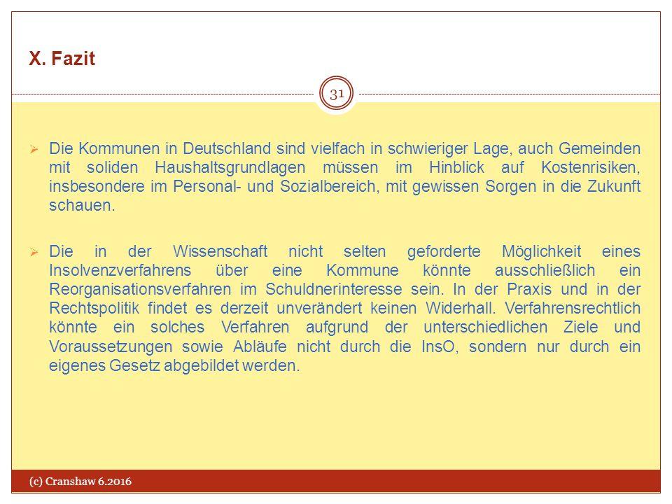 X. Fazit (c) Cranshaw 6.2016 31  Die Kommunen in Deutschland sind vielfach in schwieriger Lage, auch Gemeinden mit soliden Haushaltsgrundlagen müssen