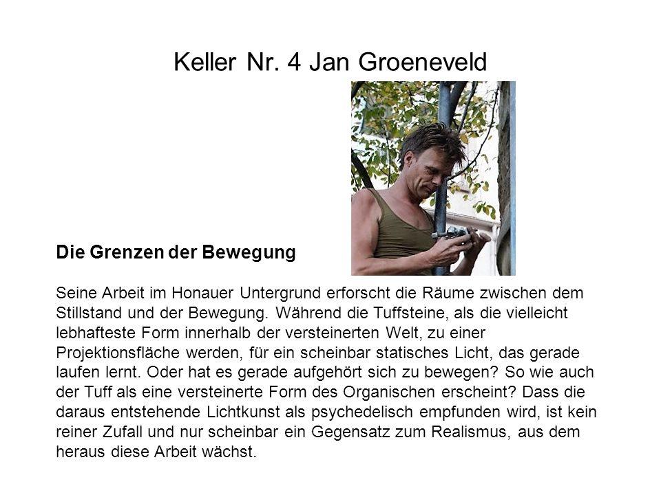 Keller Nr. 4 Jan Groeneveld Die Grenzen der Bewegung Seine Arbeit im Honauer Untergrund erforscht die Räume zwischen dem Stillstand und der Bewegung.