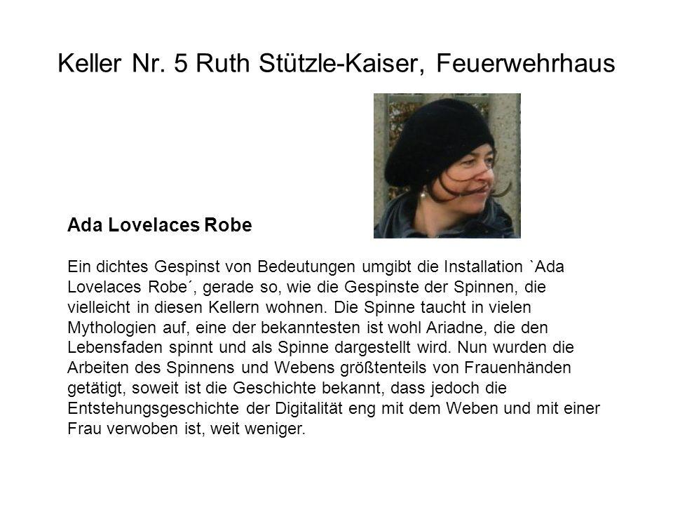 Keller Nr. 5 Ruth Stützle-Kaiser, Feuerwehrhaus Ada Lovelaces Robe Ein dichtes Gespinst von Bedeutungen umgibt die Installation `Ada Lovelaces Robe´,