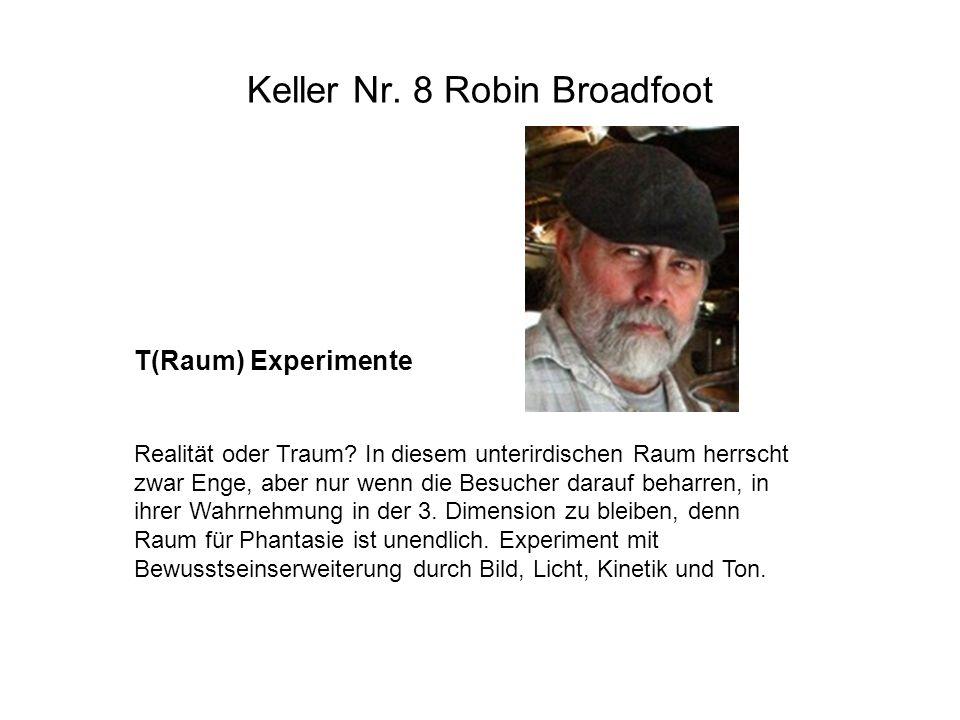 Keller Nr. 8 Robin Broadfoot T(Raum) Experimente Realität oder Traum? In diesem unterirdischen Raum herrscht zwar Enge, aber nur wenn die Besucher dar