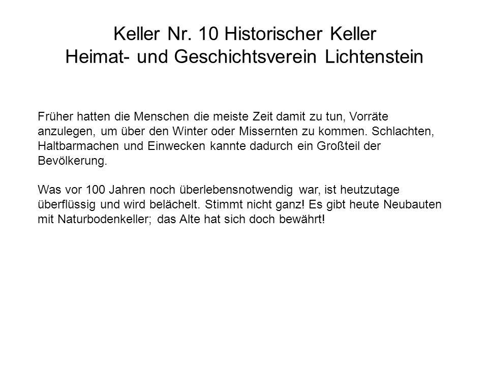 Keller Nr. 10 Historischer Keller Heimat- und Geschichtsverein Lichtenstein Früher hatten die Menschen die meiste Zeit damit zu tun, Vorräte anzulegen