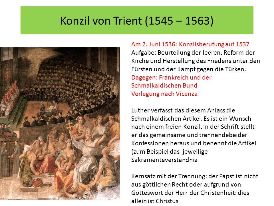 Konzil von Trient (1545 – 1563) Am 2. Juni 1536: Konzilsberufung auf 1537 Aufgabe: Beurteilung der leeren, Reform der Kirche und Herstellung des Fried