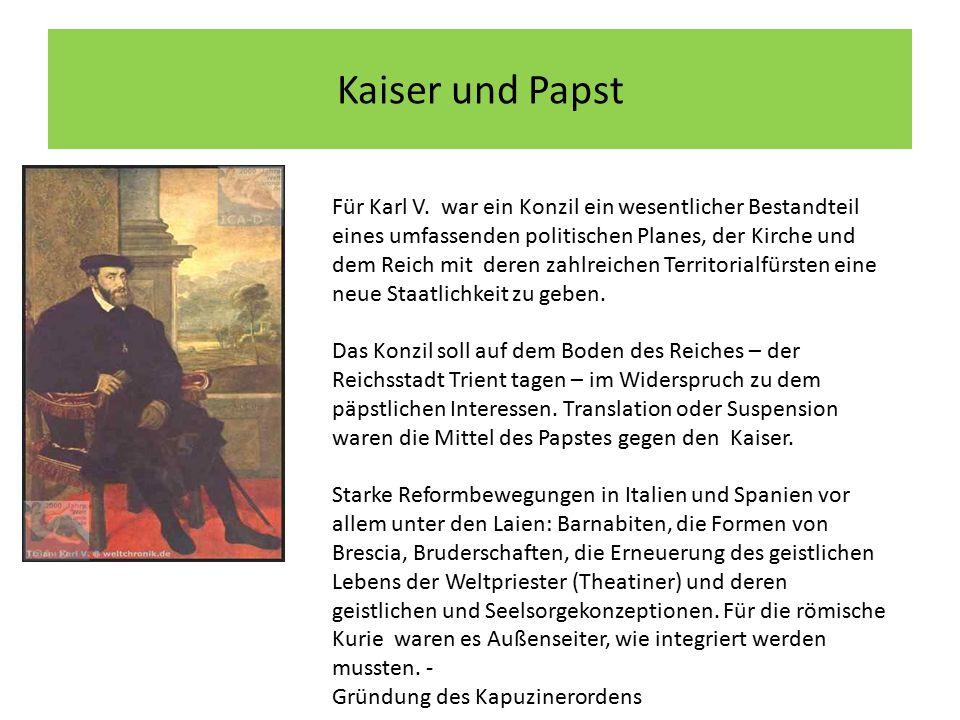 Kaiser und Papst Für Karl V. war ein Konzil ein wesentlicher Bestandteil eines umfassenden politischen Planes, der Kirche und dem Reich mit deren zahl