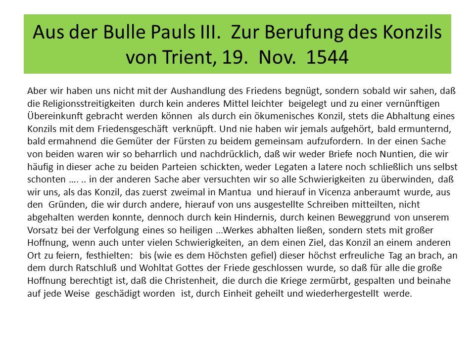 Aus der Bulle Pauls III. Zur Berufung des Konzils von Trient, 19. Nov. 1544 Aber wir haben uns nicht mit der Aushandlung des Friedens begnügt, sondern