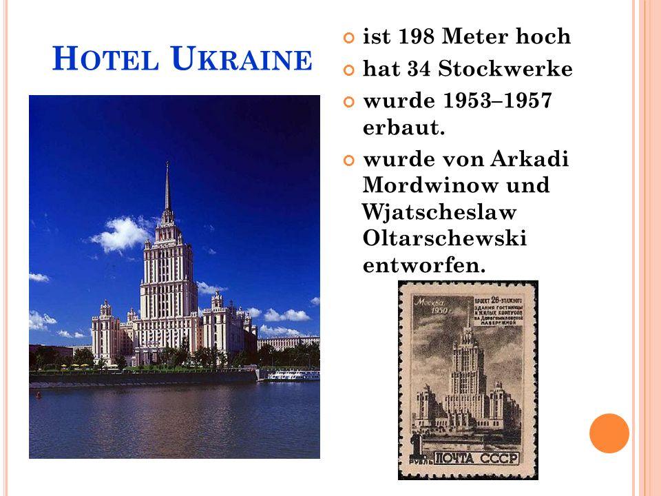 H OTEL U KRAINE ist 198 Meter hoch hat 34 Stockwerke wurde 1953–1957 erbaut.