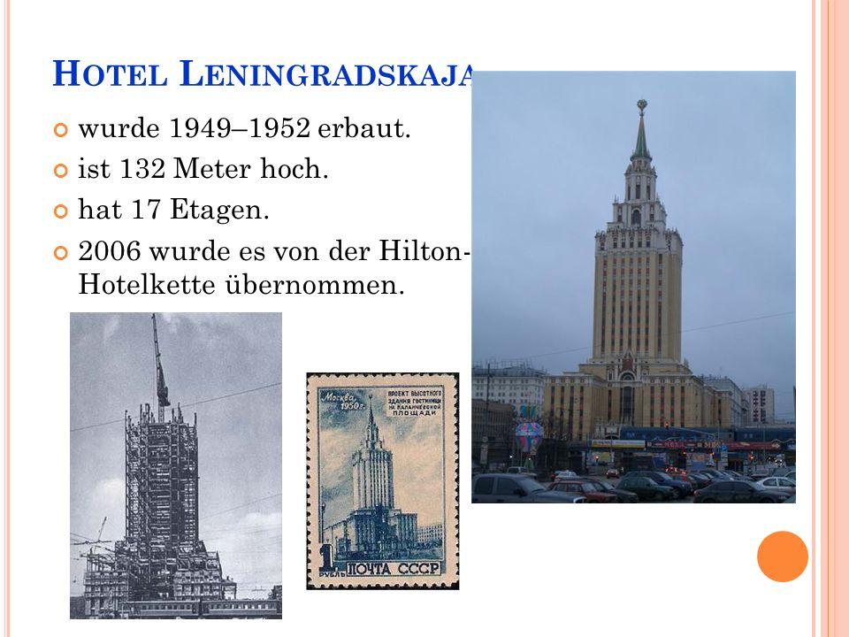 H OTEL L ENINGRADSKAJA wurde 1949–1952 erbaut. ist 132 Meter hoch.