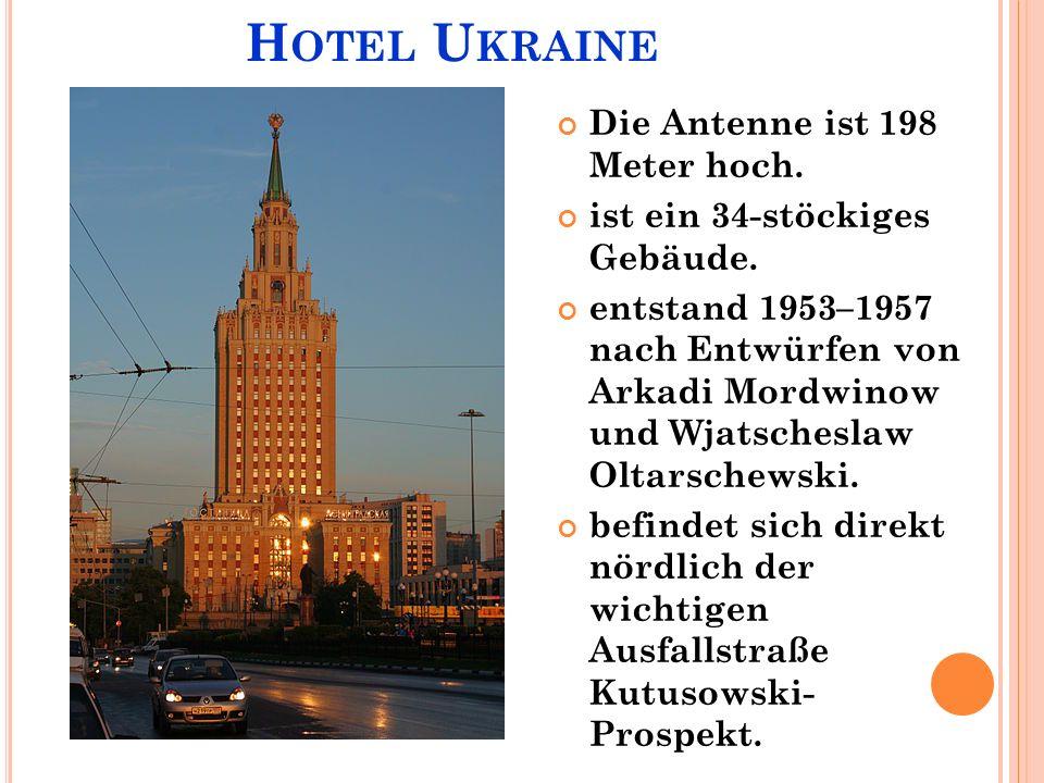 H OTEL U KRAINE Die Antenne ist 198 Meter hoch. ist ein 34-stöckiges Gebäude.