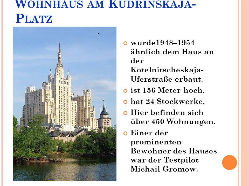 W OHNHAUS AM K UDRINSKAJA - P LATZ wurde1948–1954 ähnlich dem Haus an der Kotelnitscheskaja- Uferstraße erbaut.
