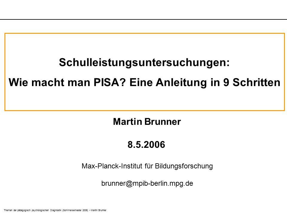 Themen der pädagogisch psychologischen Diagnostik (Sommersemester 2006) Martin Brunner Schulleistungsuntersuchungen: Wie macht man PISA.