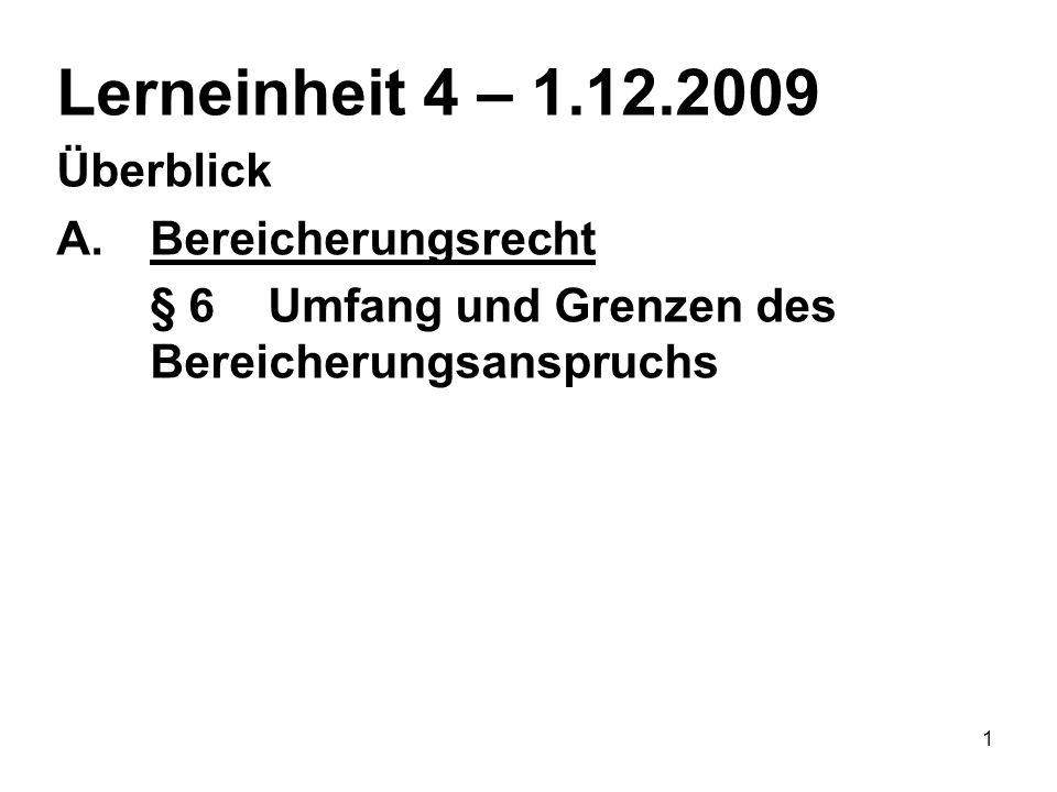 1 Lerneinheit 4 – 1.12.2009 Überblick A.Bereicherungsrecht § 6Umfang und Grenzen des Bereicherungsanspruchs