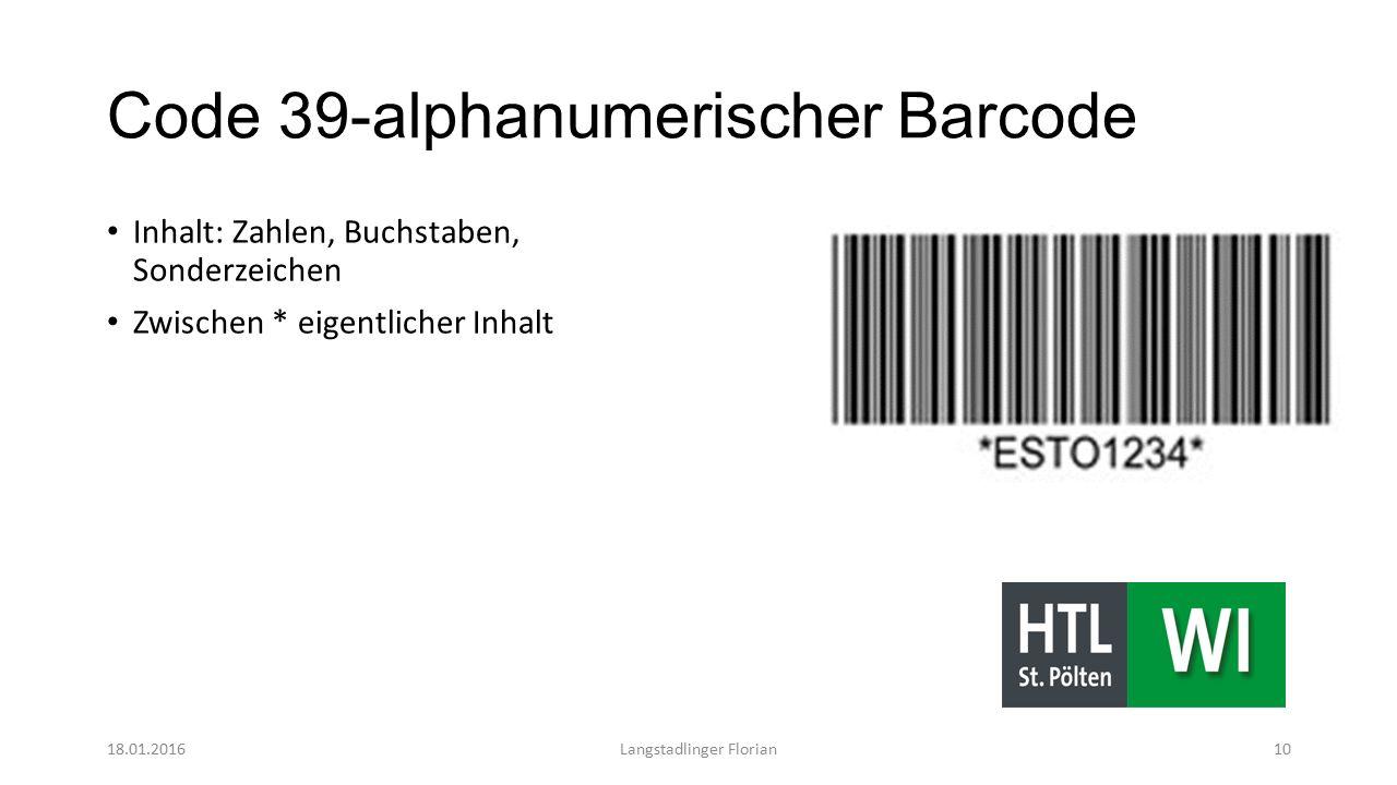 Code 39-alphanumerischer Barcode Inhalt: Zahlen, Buchstaben, Sonderzeichen Zwischen * eigentlicher Inhalt 18.01.2016Langstadlinger Florian10