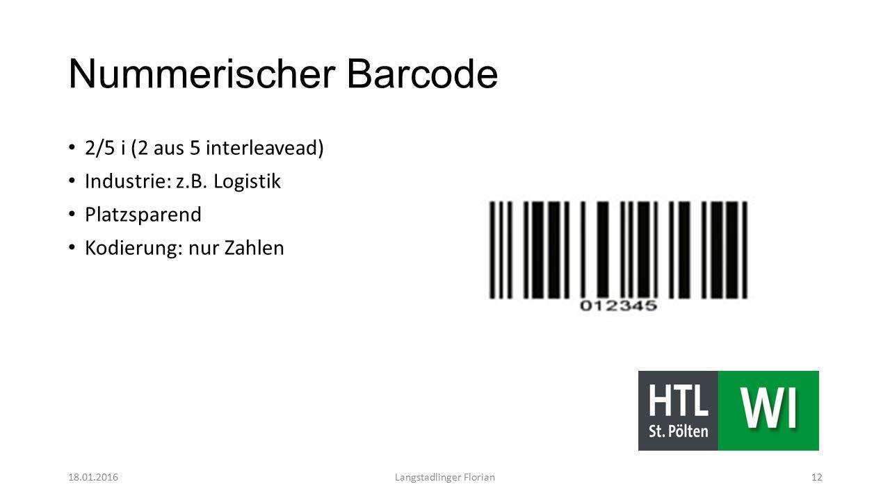 Nummerischer Barcode 2/5 i (2 aus 5 interleavead) Industrie: z.B. Logistik Platzsparend Kodierung: nur Zahlen 18.01.2016Langstadlinger Florian12