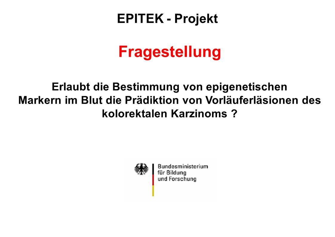 EPITEK - Projekt Fragestellung Erlaubt die Bestimmung von epigenetischen Markern im Blut die Prädiktion von Vorläuferläsionen des kolorektalen Karzino