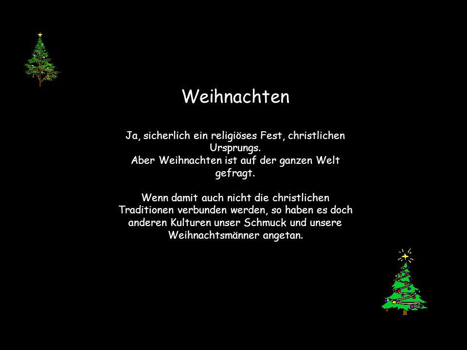 Weihnachten Ja, sicherlich ein religiöses Fest, christlichen Ursprungs.