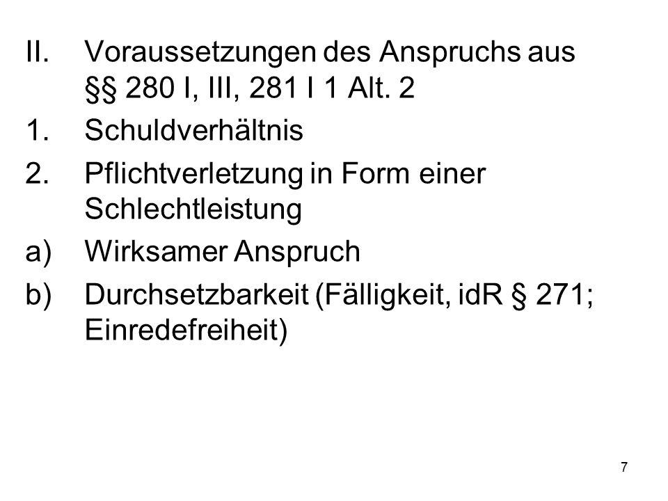 7 II.Voraussetzungen des Anspruchs aus §§ 280 I, III, 281 I 1 Alt.
