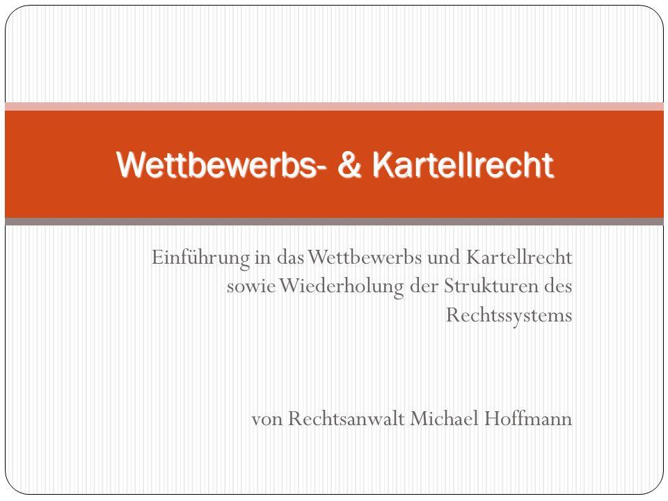 Einführung in das Wettbewerbs und Kartellrecht sowie Wiederholung der Strukturen des Rechtssystems von Rechtsanwalt Michael Hoffmann Wettbewerbs- & Kartellrecht