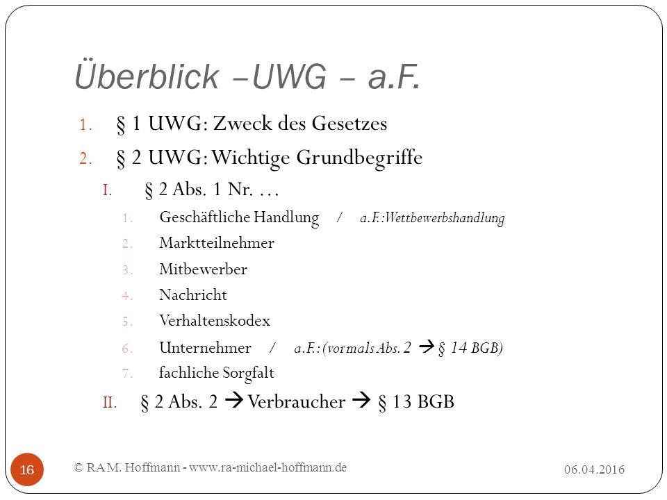 Überblick –UWG – a.F. 06.04.2016 © RA M. Hoffmann - www.ra-michael-hoffmann.de 16 1.