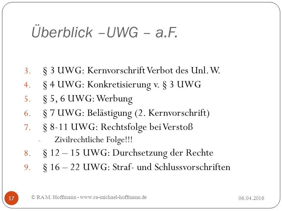 Überblick –UWG – a.F. 06.04.2016 © RA M. Hoffmann - www.ra-michael-hoffmann.de 17 3.