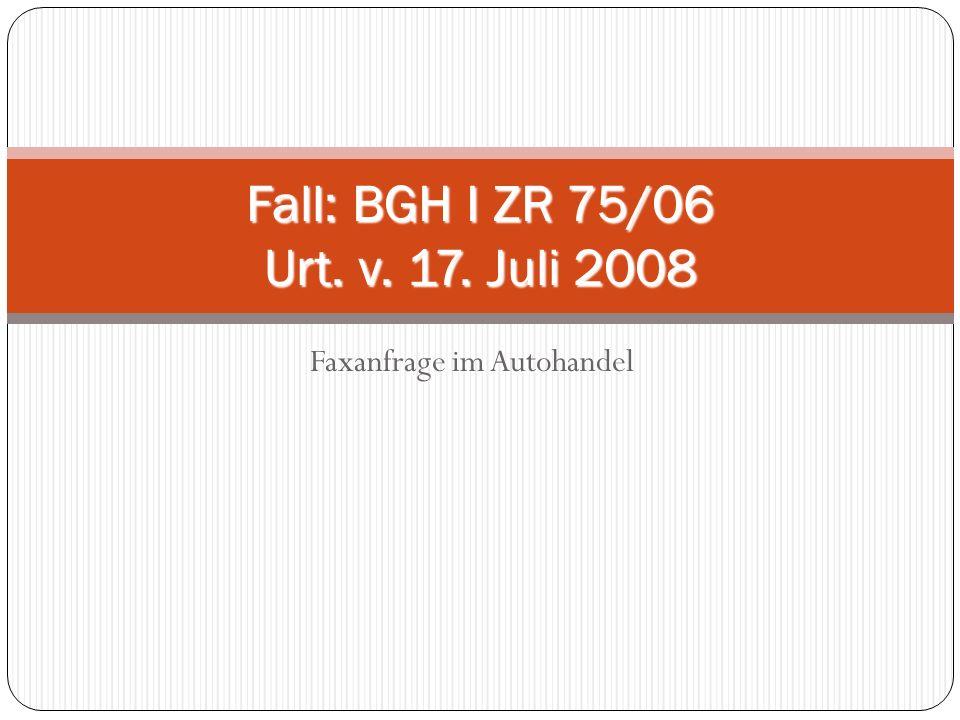 Faxanfrage im Autohandel Fall: BGH I ZR 75/06 Urt. v. 17. Juli 2008
