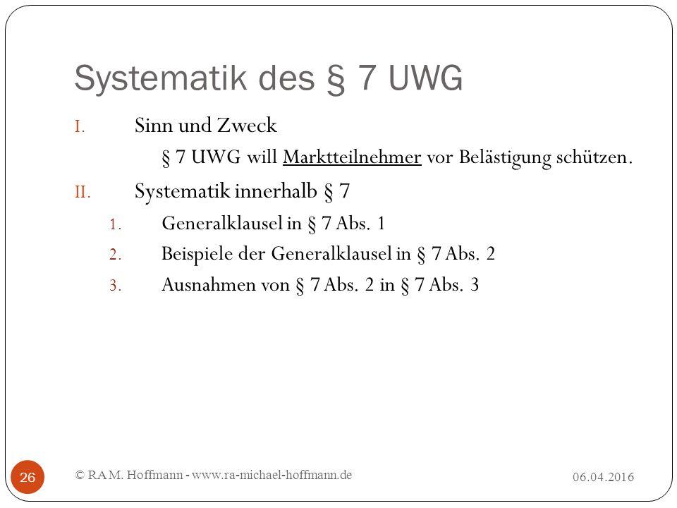 Systematik des § 7 UWG 06.04.2016 © RA M. Hoffmann - www.ra-michael-hoffmann.de 26 I.