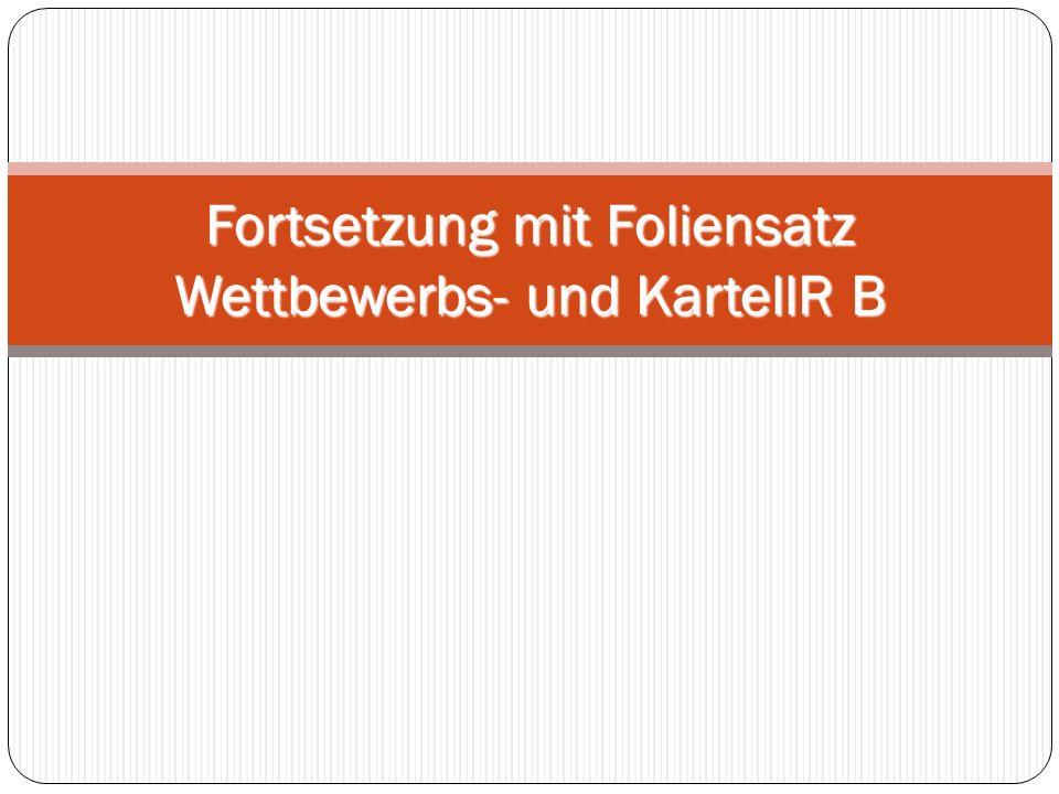 Fortsetzung mit Foliensatz Wettbewerbs- und KartellR B