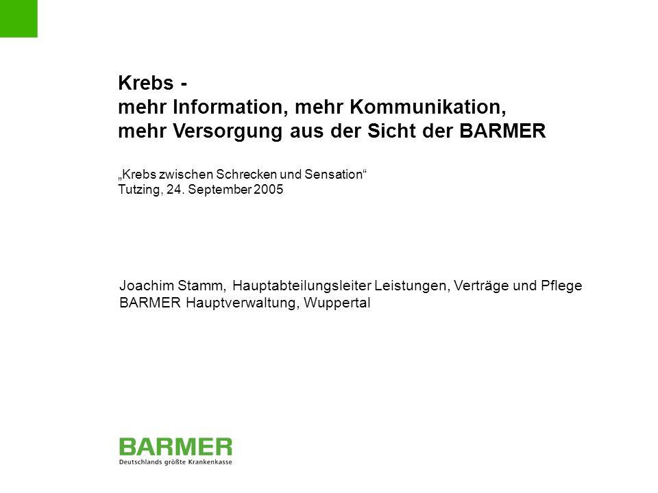 """Krebs - mehr Information, mehr Kommunikation, mehr Versorgung aus der Sicht der BARMER """"Krebs zwischen Schrecken und Sensation Tutzing, 24."""