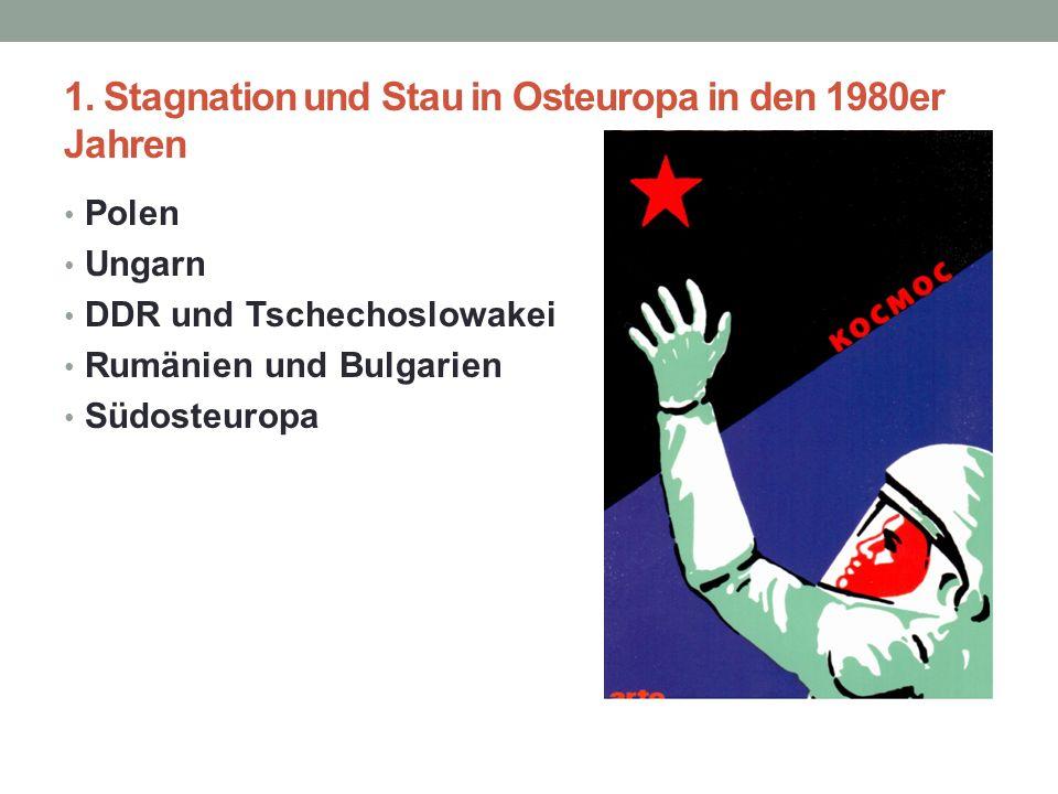 1. Stagnation und Stau in Osteuropa in den 1980er Jahren Polen Ungarn DDR und Tschechoslowakei Rumänien und Bulgarien Südosteuropa
