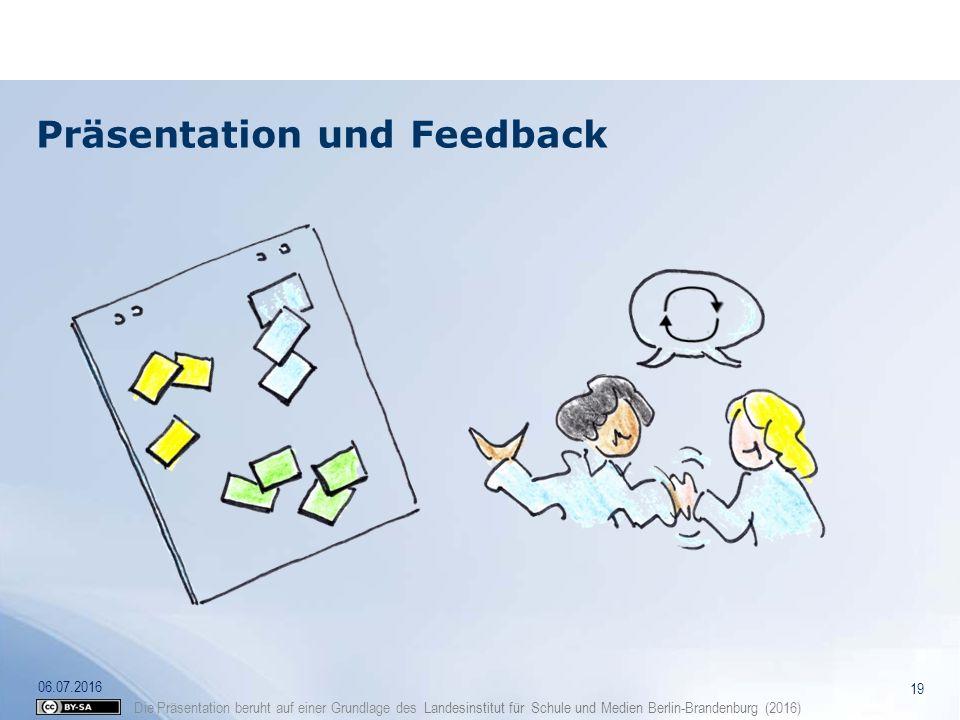 Die Präsentation beruht auf einer Grundlage des Landesinstitut für Schule und Medien Berlin-Brandenburg (2016) Präsentation und Feedback 19 06.07.2016