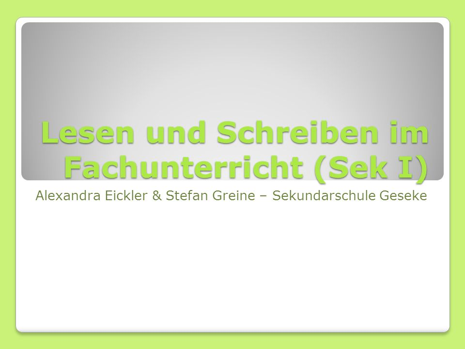 Lesen und Schreiben im Fachunterricht (Sek I) Alexandra Eickler & Stefan Greine – Sekundarschule Geseke